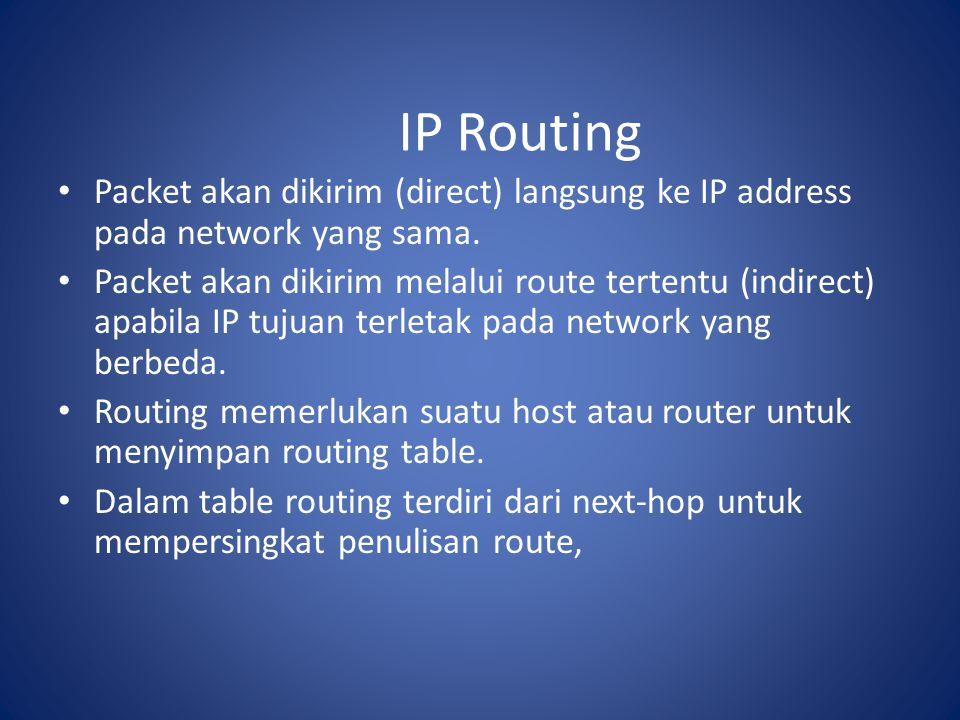 IP Routing Packet akan dikirim (direct) langsung ke IP address pada network yang sama.