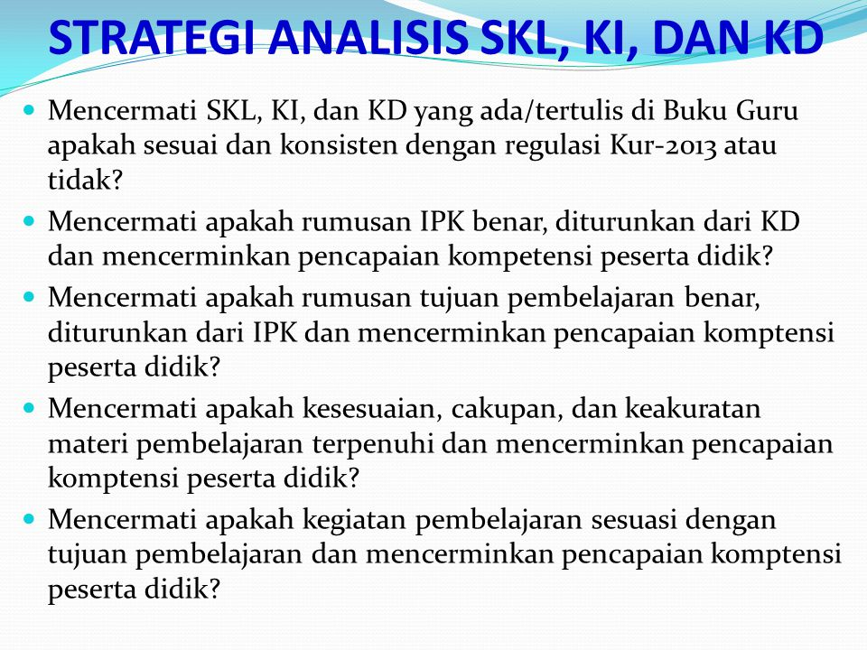ANALISIS KI/KD dan PERANCANGAN RPP 19 Dalam proses perancangan dan pembelajaran alur yang digunakan adalah: bermula di KD pada KI-3  KD pada KI 4 dan