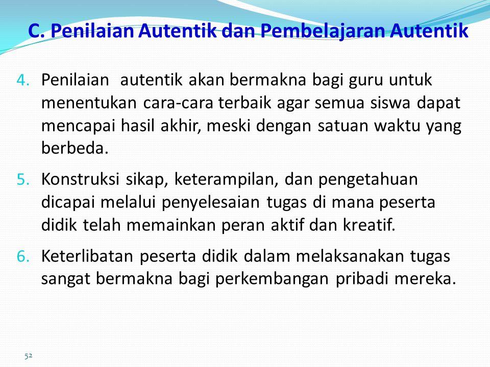 C. Penilaian Autentik dan Pembelajaran Autentik 1. Penilaian autentik mengharuskan pembelajaran yang autentik pula. 2. Menurut Ormiston, belajar auten