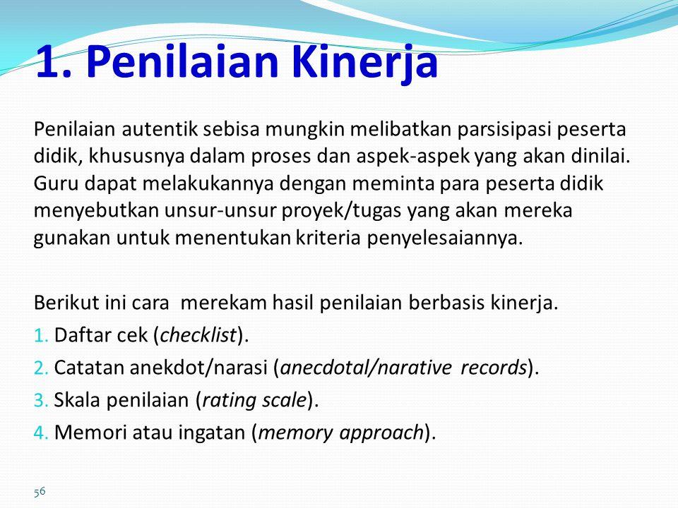 D. Jenis-jenis Penilaian Autentik 1. Penilaian Kinerja 2. Penilaian Proyek 3. Penilaian Portofolio 4. Penilaian Tertulis 55