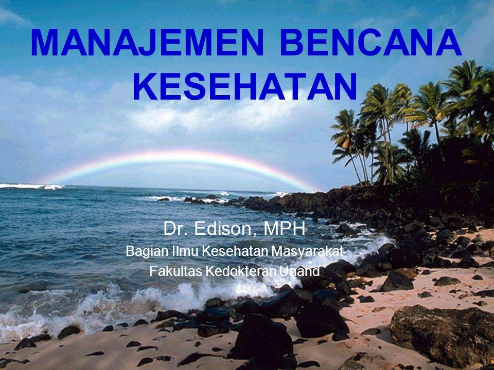 MANAJEMEN BENCANA KESEHATAN Dr. Edison, MPH Bagian Ilmu Kesehatan Masyarakat Fakultas Kedokteran Unand