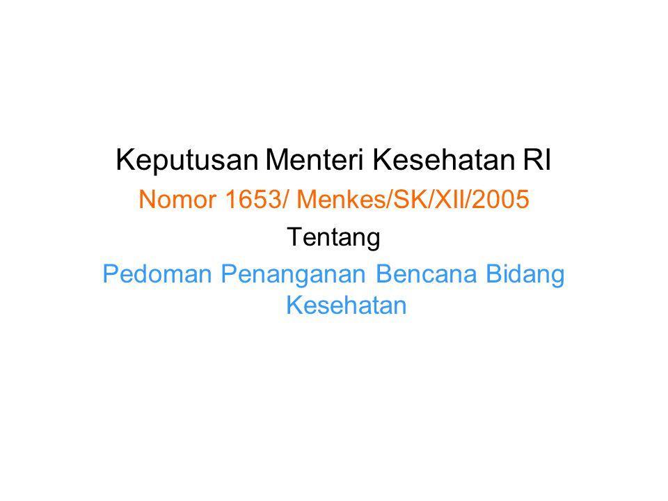 Keputusan Menteri Kesehatan RI Nomor 1653/ Menkes/SK/XII/2005 Tentang Pedoman Penanganan Bencana Bidang Kesehatan