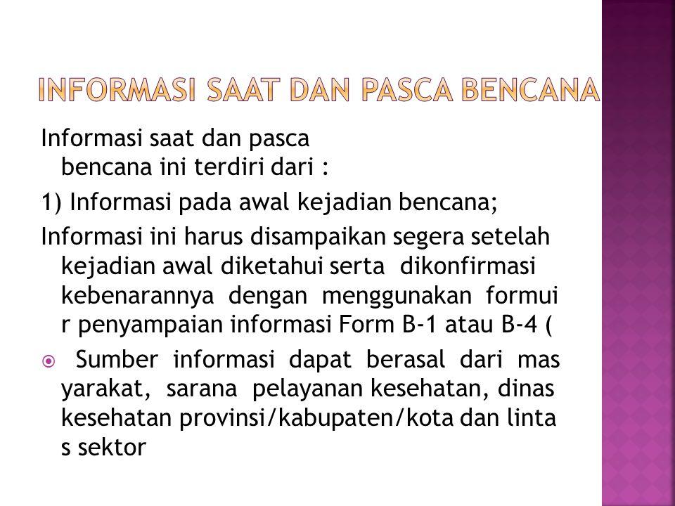 Informasi saat dan pasca bencana ini terdiri dari : 1) Informasi pada awal kejadian bencana; Informasi ini harus disampaikan segera setelah kejadian a