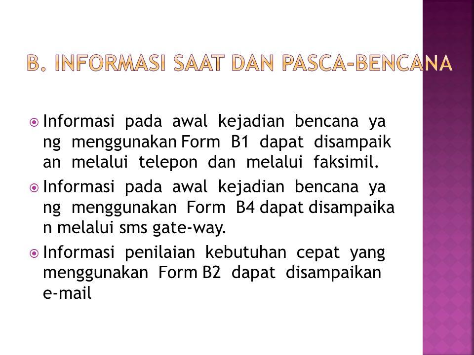  Informasi pada awal kejadian bencana ya ng menggunakan Form B1 dapat disampaik an melalui telepon dan melalui faksimil.