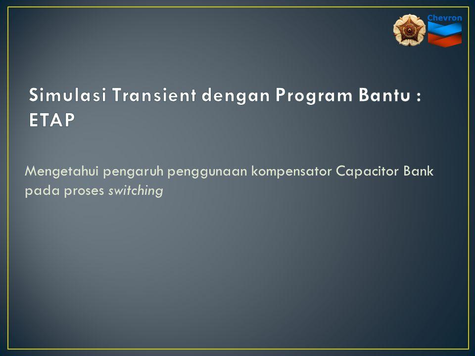 Mengetahui pengaruh penggunaan kompensator Capacitor Bank pada proses switching