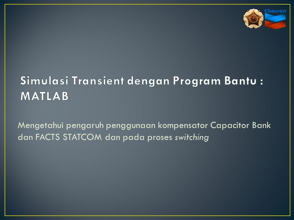 Mengetahui pengaruh penggunaan kompensator Capacitor Bank dan FACTS STATCOM dan pada proses switching