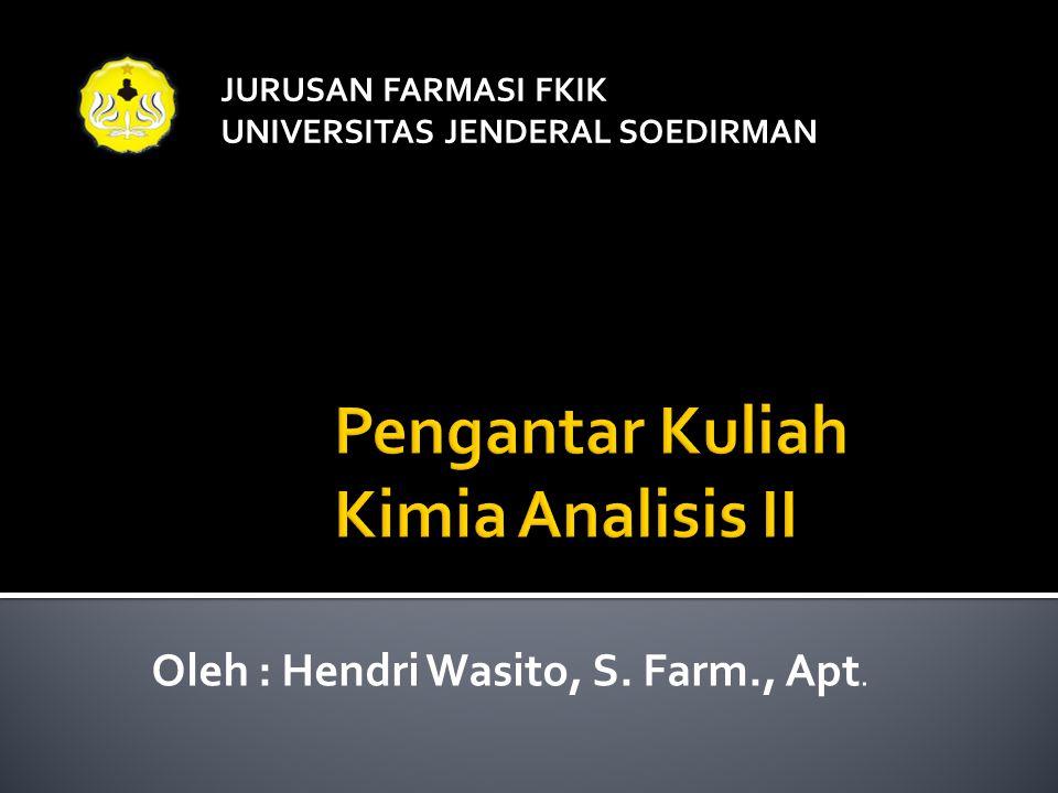 JURUSAN FARMASI FKIK UNIVERSITAS JENDERAL SOEDIRMAN Oleh : Hendri Wasito, S. Farm., Apt.