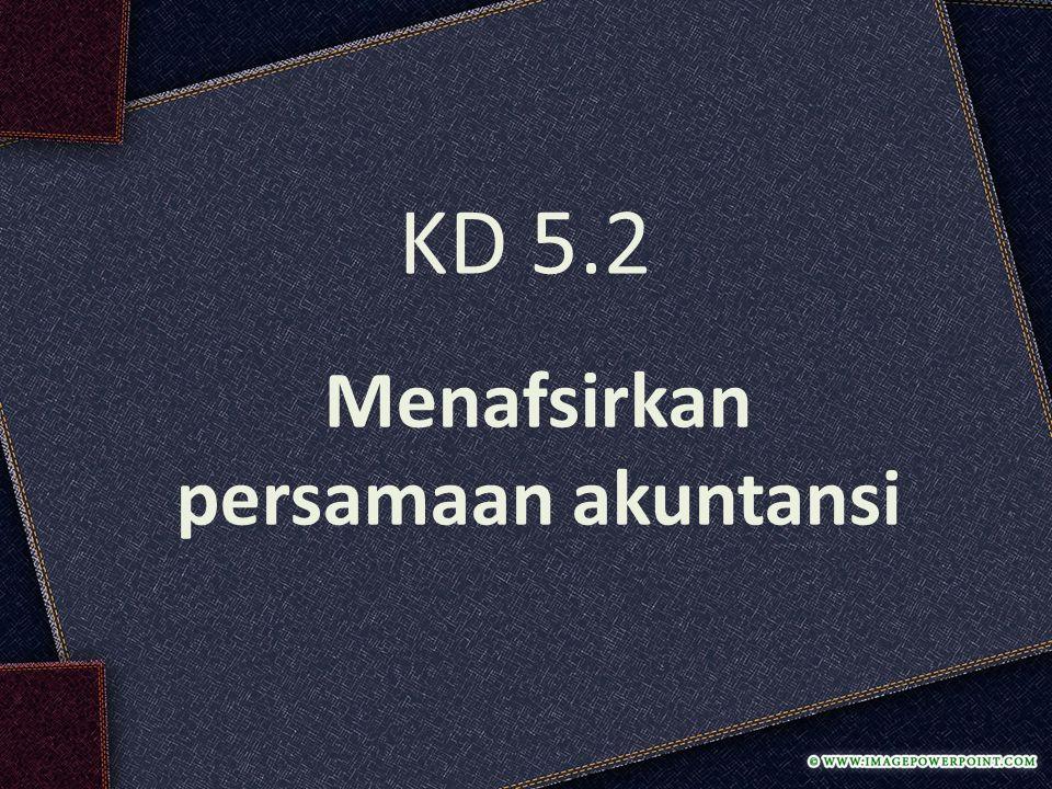 Menafsirkan persamaan akuntansi KD 5.2