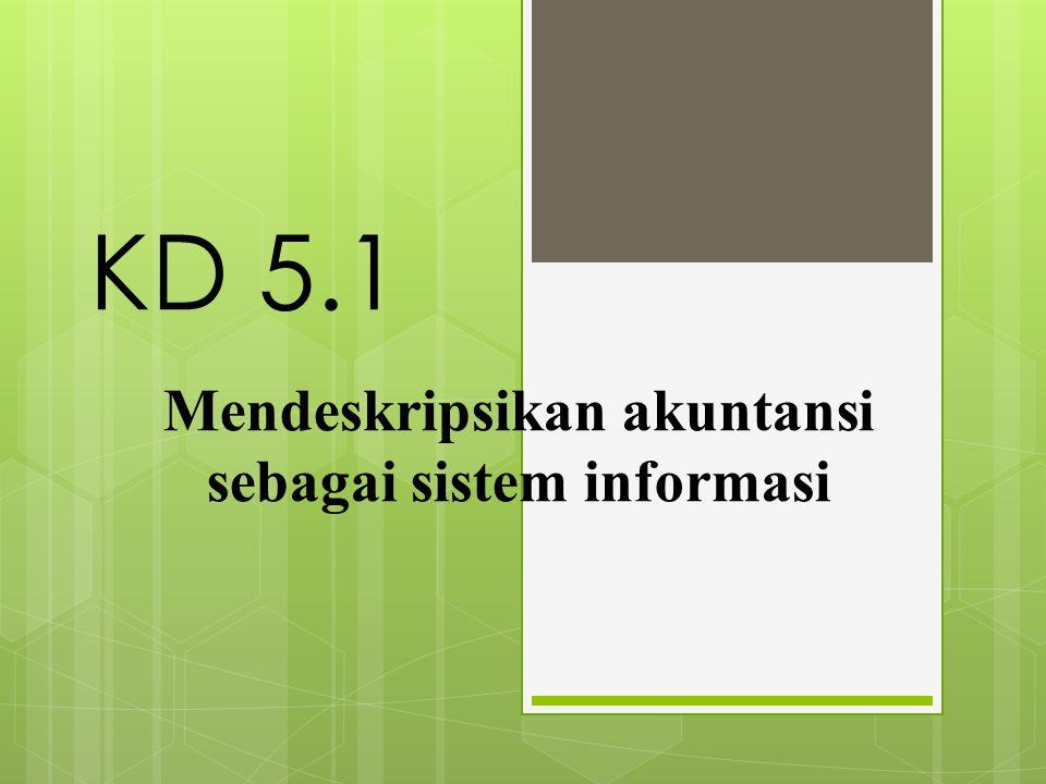 Akuntansi sebagai Sistem Informasi  Akuntansi sering disebut sebagai bahasa bisnis karena akuntansi dapat memberikan informasi penting mengenai aktivitas keuangan suatu organisasi.