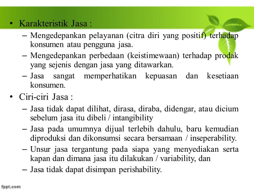 Karakteristik Jasa : – Mengedepankan pelayanan (citra diri yang positif) terhadap konsumen atau pengguna jasa. – Mengedepankan perbedaan (keistimewaan