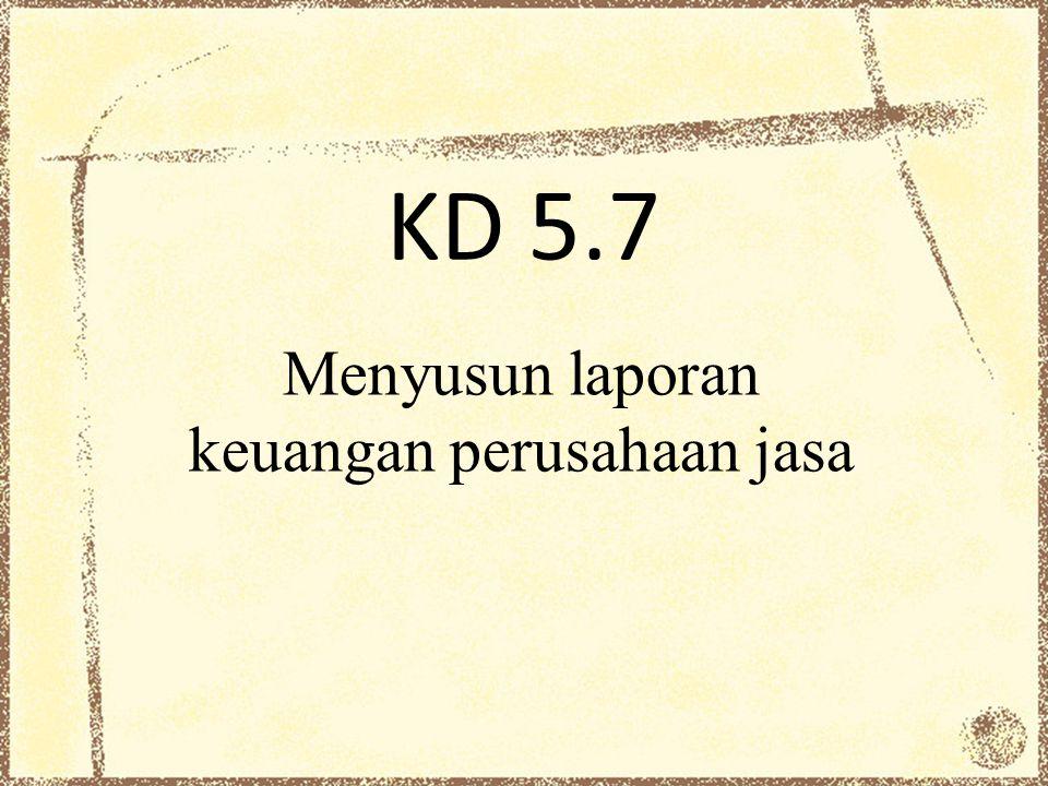 KD 5.7 Menyusun laporan keuangan perusahaan jasa