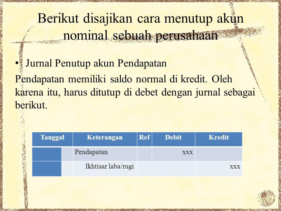 Berikut disajikan cara menutup akun nominal sebuah perusahaan Jurnal Penutup akun Pendapatan Pendapatan memiliki saldo normal di kredit.