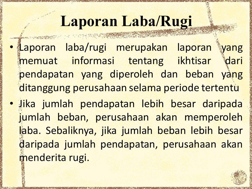 Laporan Laba/Rugi Laporan laba/rugi merupakan laporan yang memuat informasi tentang ikhtisar dari pendapatan yang diperoleh dan beban yang ditanggung
