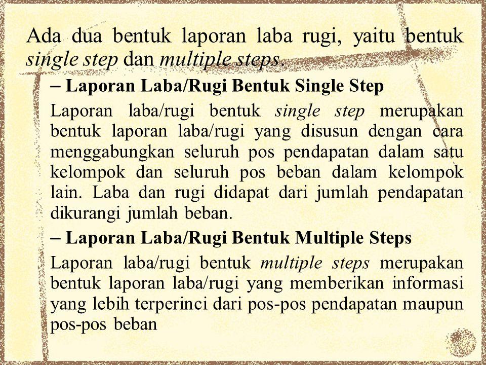 Ada dua bentuk laporan laba rugi, yaitu bentuk single step dan multiple steps. – Laporan Laba/Rugi Bentuk Single Step Laporan laba/rugi bentuk single