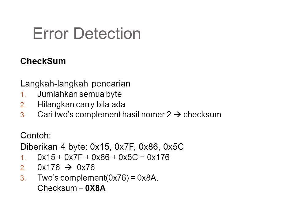 Error Detection CheckSum Langkah-langkah pencarian 1. Jumlahkan semua byte 2. Hilangkan carry bila ada 3. Cari two's complement hasil nomer 2  checks