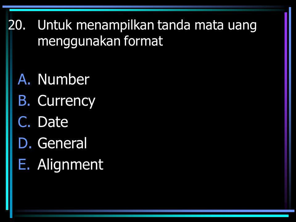 20. Untuk menampilkan tanda mata uang menggunakan format A.Number B.Currency C.Date D.General E.Alignment