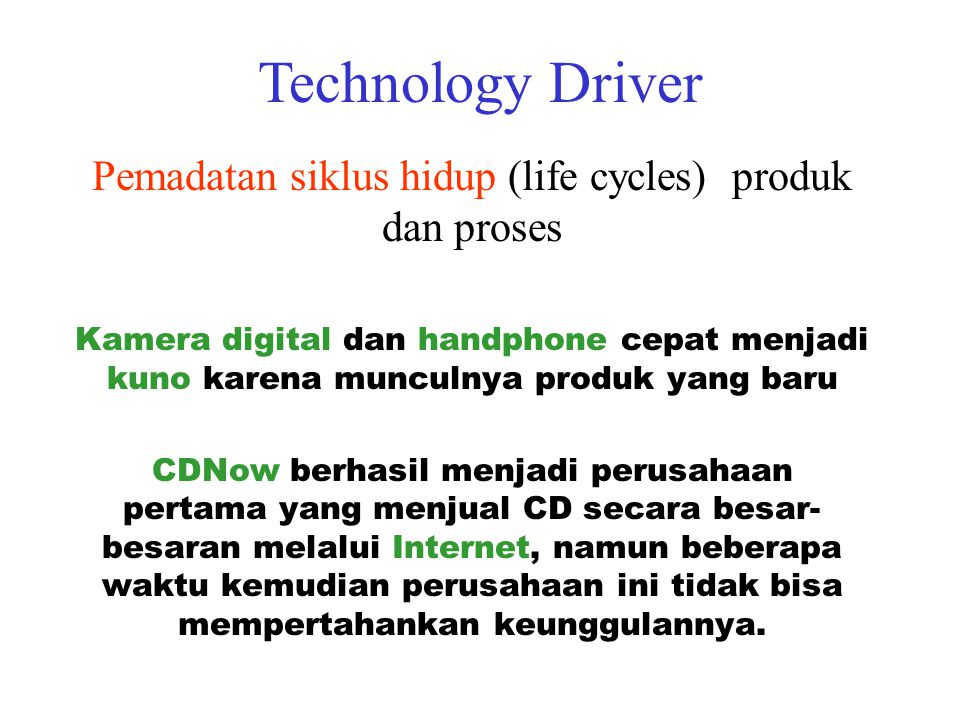 Pemadatan siklus hidup (life cycles) produk dan proses Kamera digital dan handphone cepat menjadi kuno karena munculnya produk yang baru CDNow berhasi