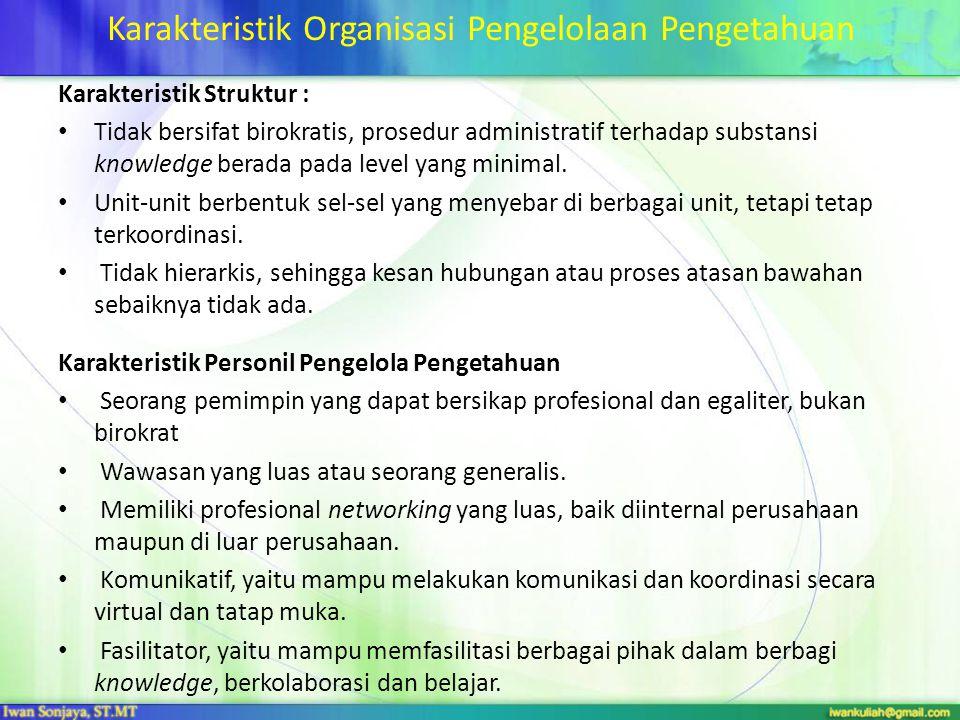 Karakteristik Organisasi Pengelolaan Pengetahuan Karakteristik Struktur : Tidak bersifat birokratis, prosedur administratif terhadap substansi knowled