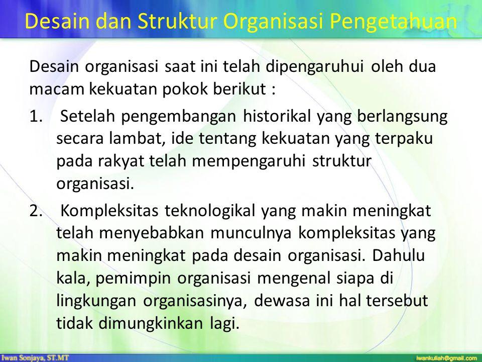 Desain dan Struktur Organisasi Pengetahuan Desain organisasi saat ini telah dipengaruhui oleh dua macam kekuatan pokok berikut : 1. Setelah pengembang