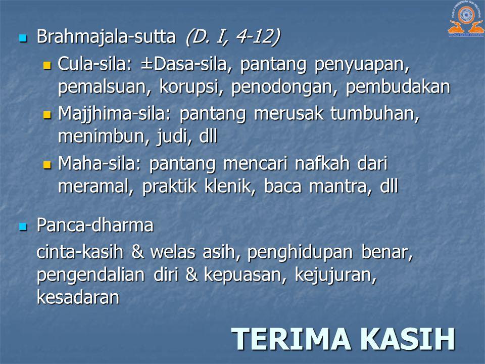 TERIMA KASIH Brahmajala-sutta (D. I, 4-12) Brahmajala-sutta (D. I, 4-12) Cula-sila: ±Dasa-sila, pantang penyuapan, pemalsuan, korupsi, penodongan, pem