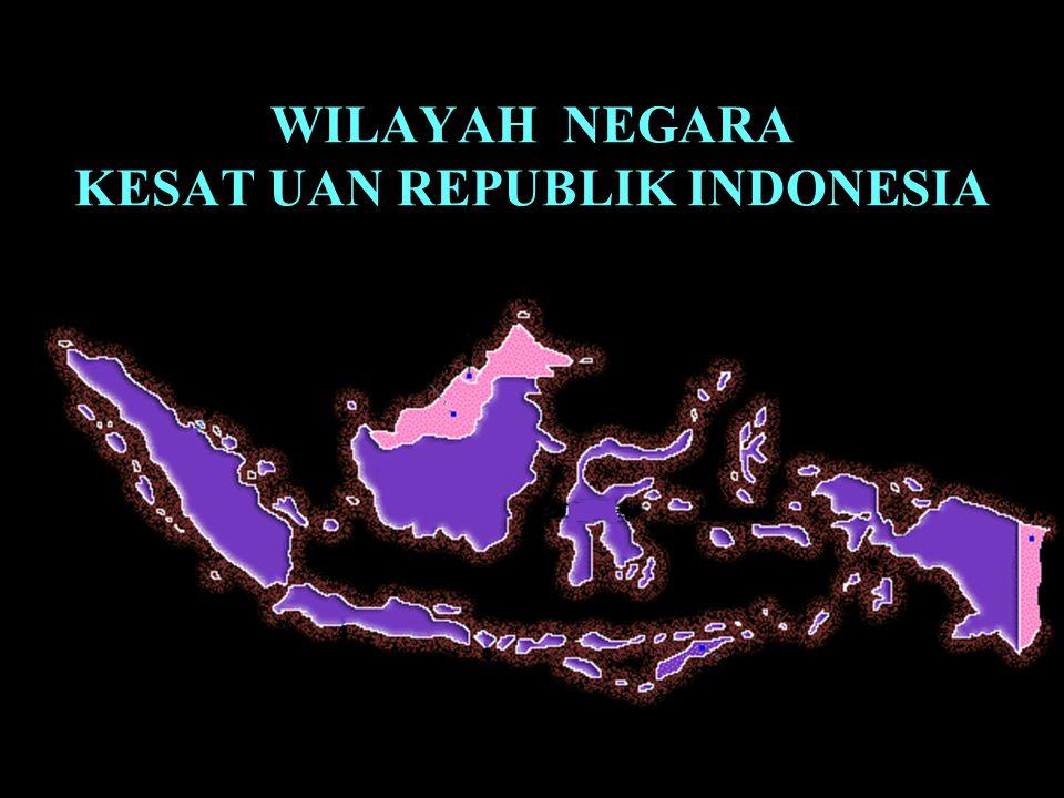 WILAYAH NEGARA KESAT UAN REPUBLIK INDONESIA