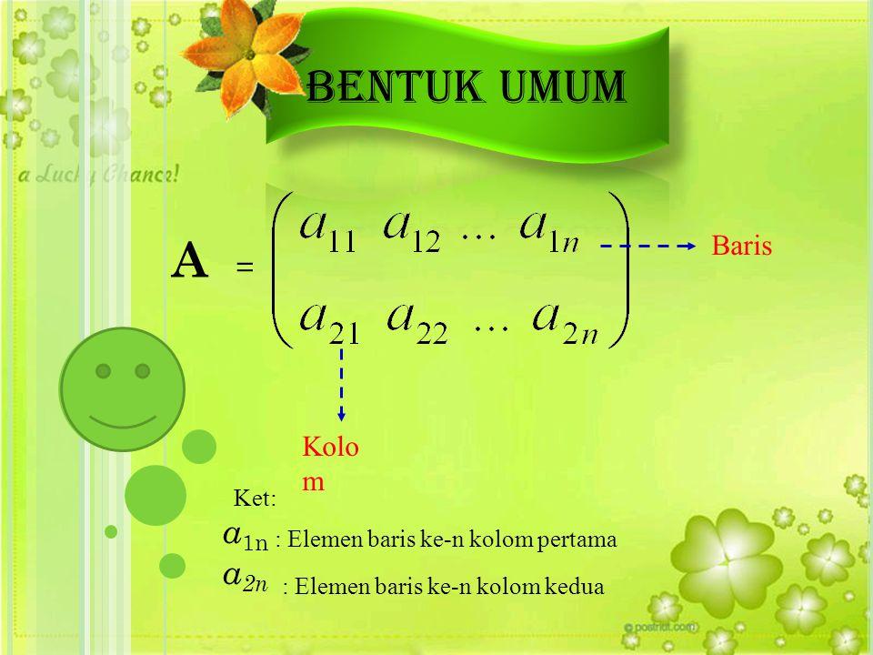 A = Baris Kolo m a1na1n : Elemen baris ke-n kolom pertama Ket: a 2n : Elemen baris ke-n kolom kedua