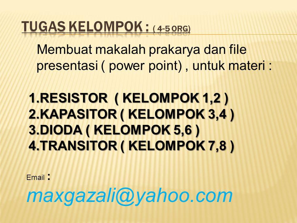 1.RESISTOR ( KELOMPOK 1,2 ) 2.KAPASITOR ( KELOMPOK 3,4 ) 3.DIODA ( KELOMPOK 5,6 ) 4.TRANSITOR ( KELOMPOK 7,8 ) Membuat makalah prakarya dan file prese