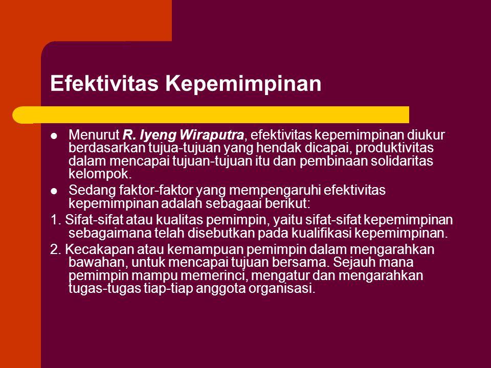 Efektivitas Kepemimpinan Menurut R. Iyeng Wiraputra, efektivitas kepemimpinan diukur berdasarkan tujua-tujuan yang hendak dicapai, produktivitas dalam