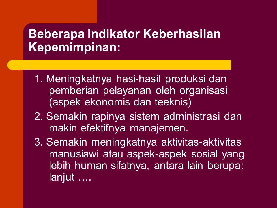 Beberapa Indikator Keberhasilan Kepemimpinan: 1. Meningkatnya hasi-hasil produksi dan pemberian pelayanan oleh organisasi (aspek ekonomis dan teeknis)