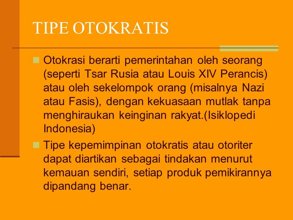 TIPE OTOKRATIS Otokrasi berarti pemerintahan oleh seorang (seperti Tsar Rusia atau Louis XIV Perancis) atau oleh sekelompok orang (misalnya Nazi atau