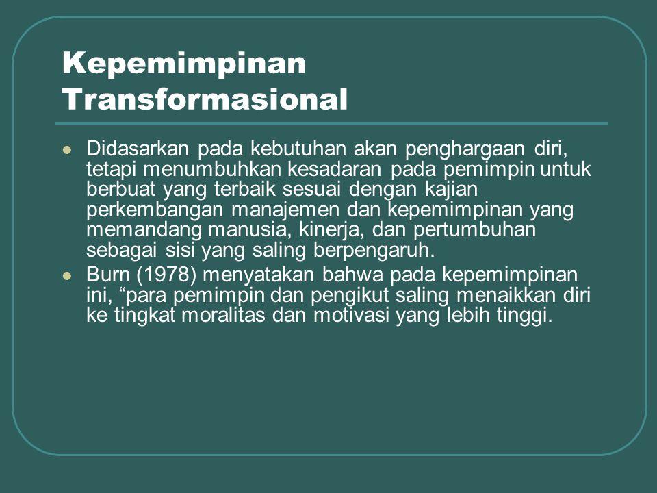 Kepemimpinan Transformasional Didasarkan pada kebutuhan akan penghargaan diri, tetapi menumbuhkan kesadaran pada pemimpin untuk berbuat yang terbaik sesuai dengan kajian perkembangan manajemen dan kepemimpinan yang memandang manusia, kinerja, dan pertumbuhan sebagai sisi yang saling berpengaruh.