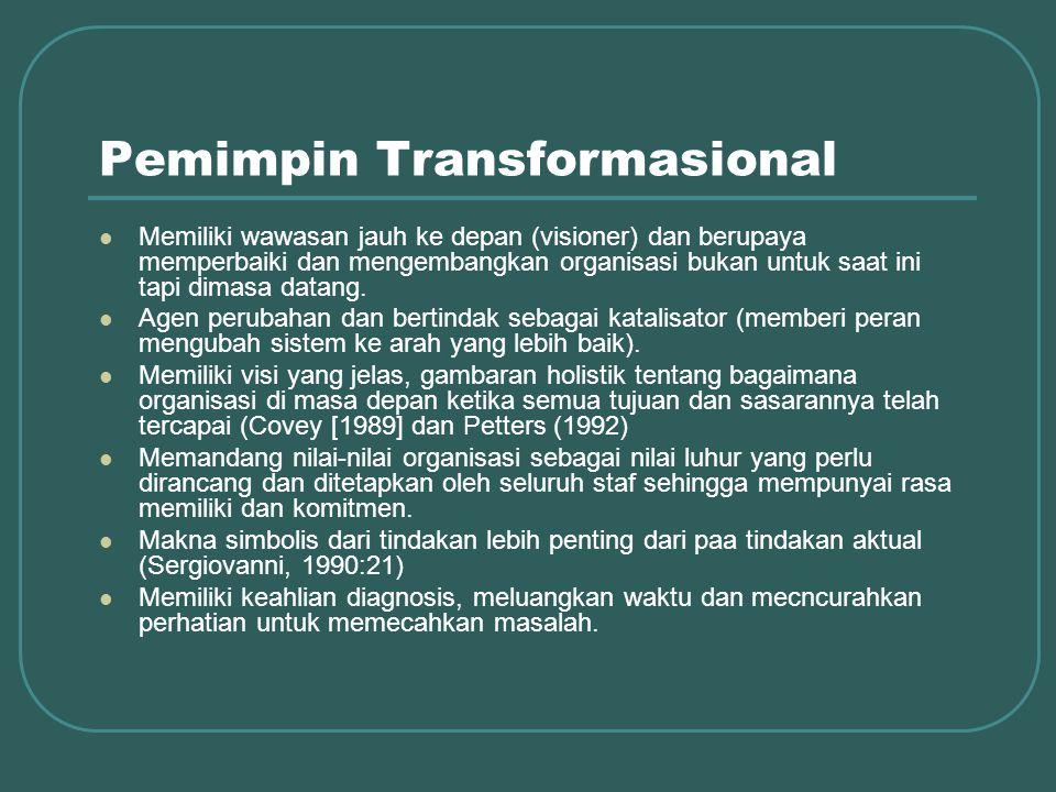 Pemimpin Transformasional Memiliki wawasan jauh ke depan (visioner) dan berupaya memperbaiki dan mengembangkan organisasi bukan untuk saat ini tapi dimasa datang.