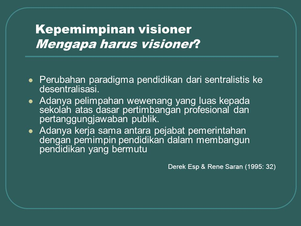 Konsep Kepemimpinan Visioner Harus memahami konsep visi Harus memahami karakteristik dan unsur visi Harus memahami tujuan visi.