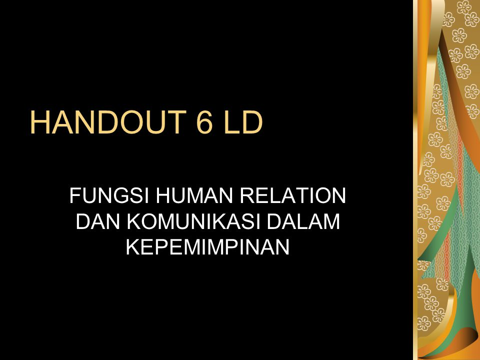 HANDOUT 6 LD FUNGSI HUMAN RELATION DAN KOMUNIKASI DALAM KEPEMIMPINAN