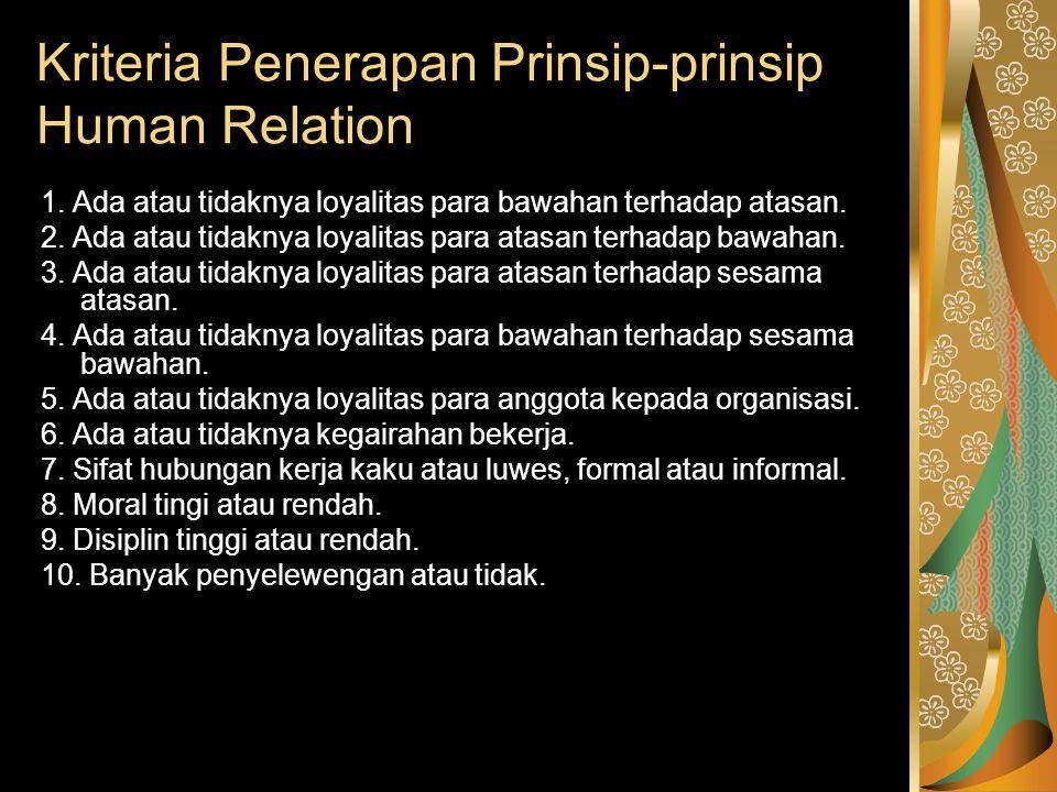 Kriteria Penerapan Prinsip-prinsip Human Relation 1. Ada atau tidaknya loyalitas para bawahan terhadap atasan. 2. Ada atau tidaknya loyalitas para ata