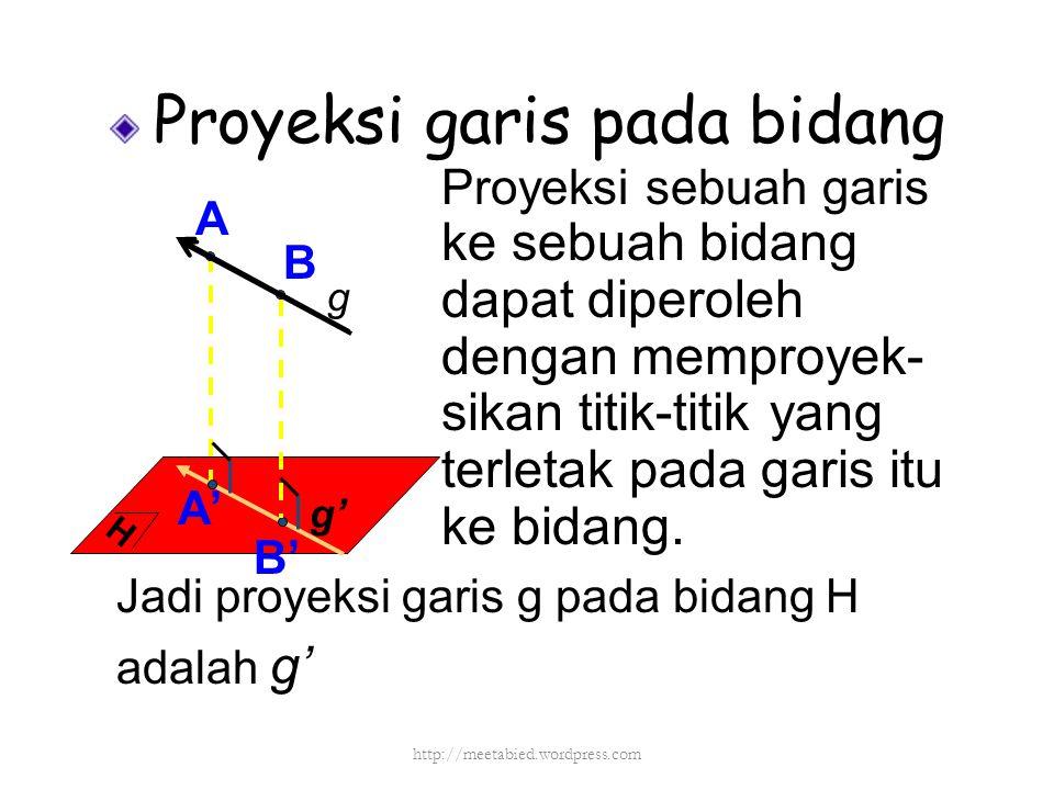Proyeksi garis pada bidang Proyeksi sebuah garis ke sebuah bidang dapat diperoleh dengan memproyek- sikan titik-titik yang terletak pada garis itu ke