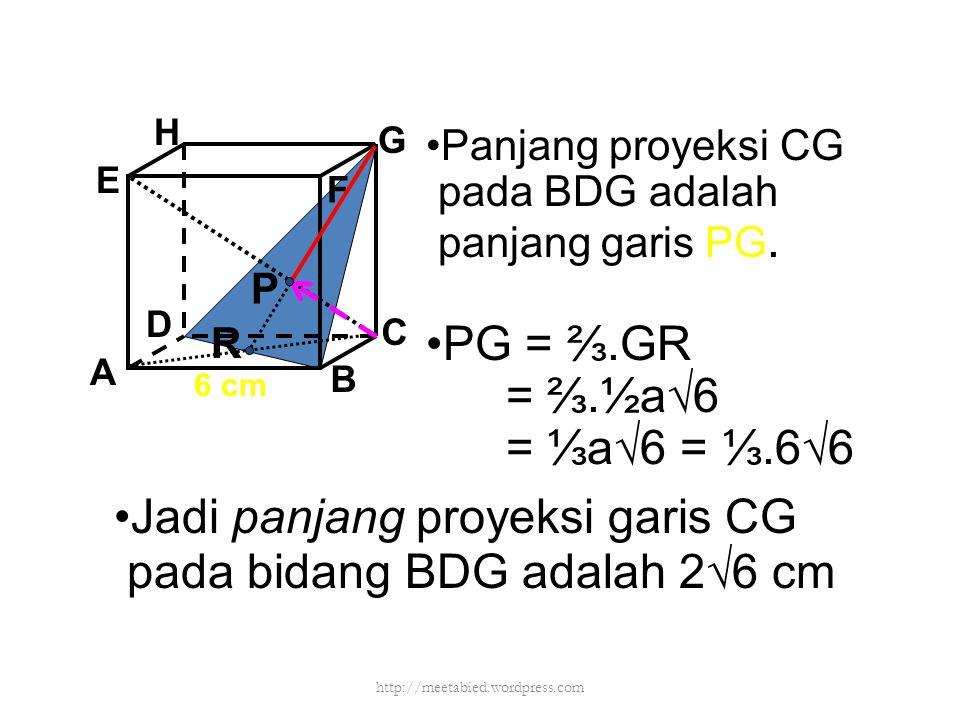 A B C D H E F G Panjang proyeksi CG pada BDG adalah panjang garis PG. PG = ⅔.GR = ⅔.½a√6 = ⅓a√6 = ⅓.6√6 P R Jadi panjang proyeksi garis CG pada bidang