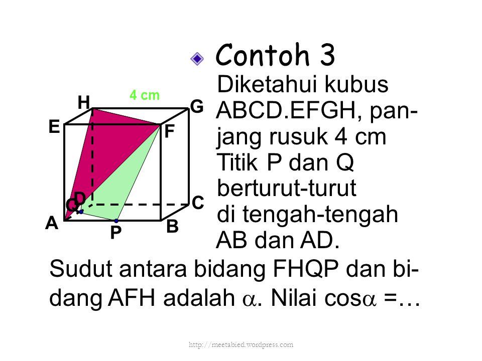 Contoh 3 Diketahui kubus ABCD.EFGH, pan- jang rusuk 4 cm Titik P dan Q berturut-turut di tengah-tengah AB dan AD. A B C D H E F G Sudut antara bidang