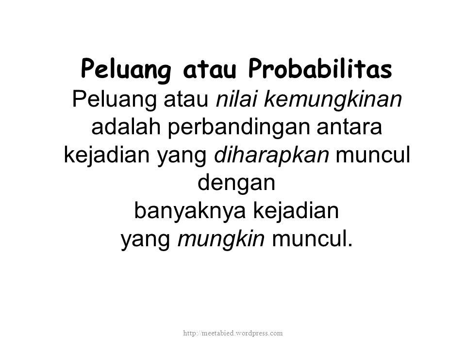 Peluang atau Probabilitas Peluang atau nilai kemungkinan adalah perbandingan antara kejadian yang diharapkan muncul dengan banyaknya kejadian yang mungkin muncul.