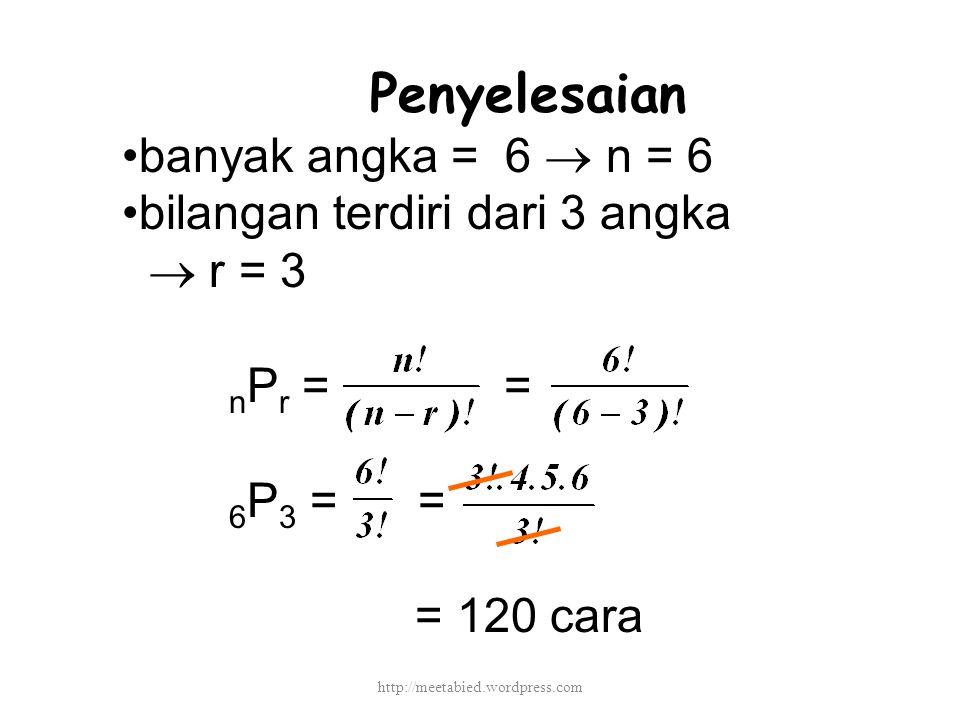 Penyelesaian banyak angka = 6  n = 6 bilangan terdiri dari 3 angka  r = 3 n P r = = 6 P 3 = = = 120 cara http://meetabied.wordpress.com