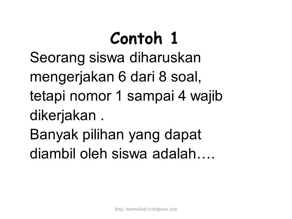 Contoh 1 Seorang siswa diharuskan mengerjakan 6 dari 8 soal, tetapi nomor 1 sampai 4 wajib dikerjakan.