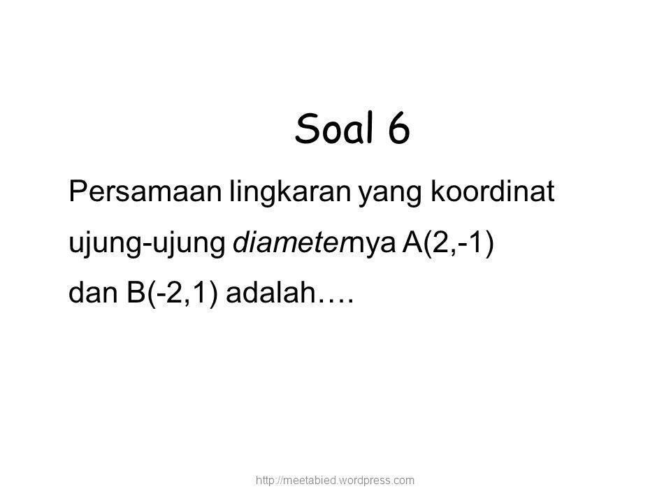 Soal 6 Persamaan lingkaran yang koordinat ujung-ujung diameternya A(2,-1) dan B(-2,1) adalah….