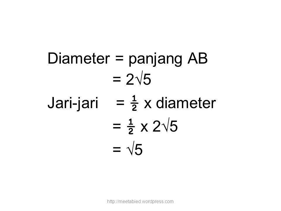 Diameter = panjang AB = 2√5 Jari-jari = ½ x diameter = ½ x 2√5 = √5 http://meetabied.wordpress.com