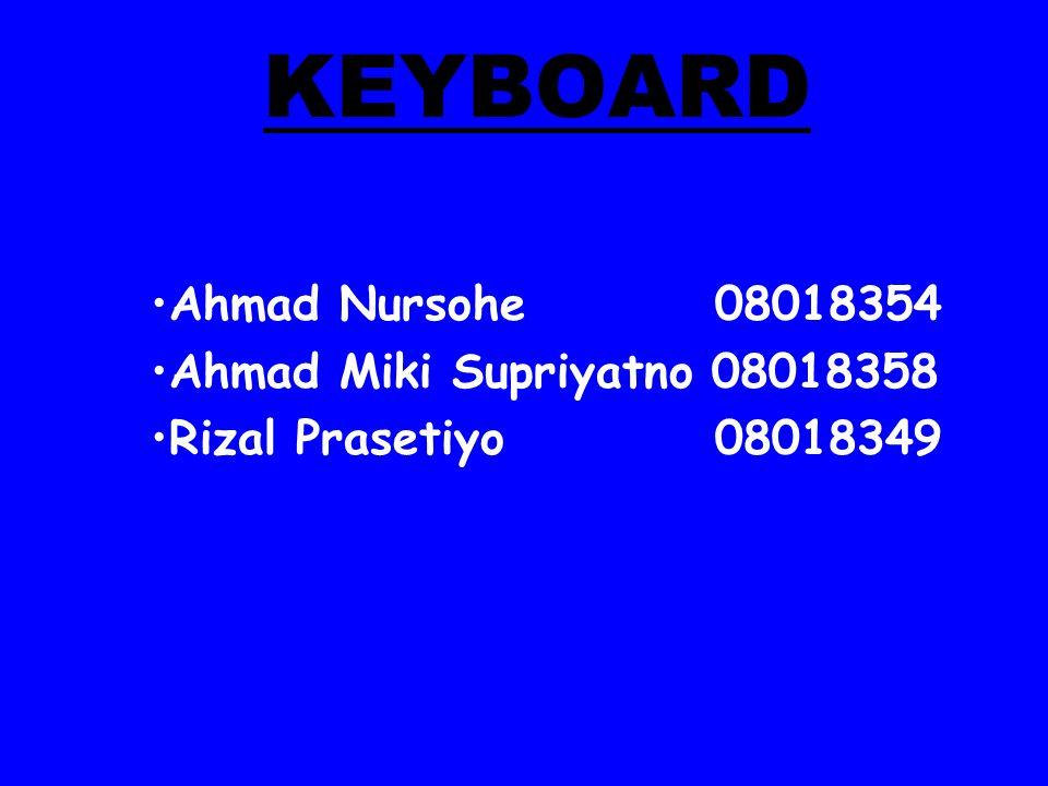 KEYBOARD Ahmad Nursohe 08018354 Ahmad Miki Supriyatno 08018358 Rizal Prasetiyo 08018349
