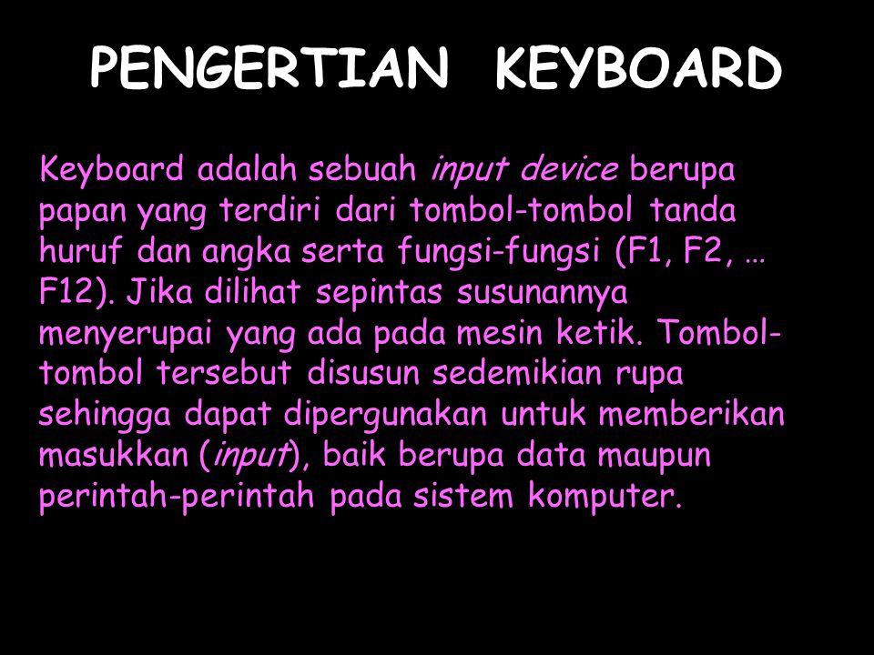 PENGERTIAN KEYBOARD Keyboard adalah sebuah input device berupa papan yang terdiri dari tombol-tombol tanda huruf dan angka serta fungsi-fungsi (F1, F2, … F12).
