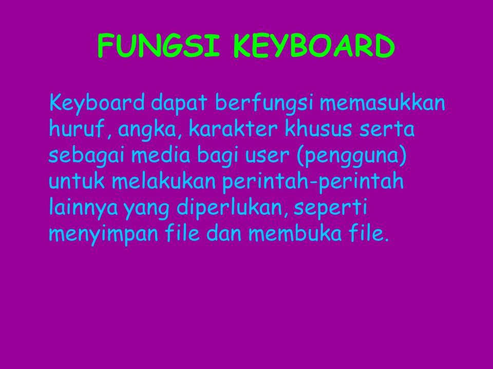 FUNGSI KEYBOARD Keyboard dapat berfungsi memasukkan huruf, angka, karakter khusus serta sebagai media bagi user (pengguna) untuk melakukan perintah-perintah lainnya yang diperlukan, seperti menyimpan file dan membuka file.