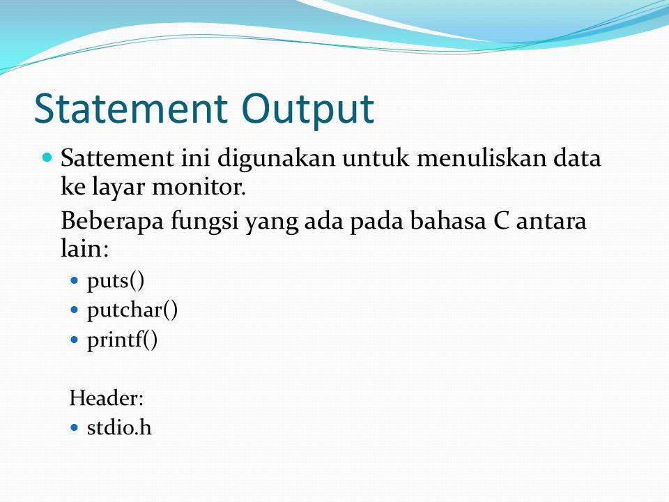Statement Output Sattement ini digunakan untuk menuliskan data ke layar monitor.