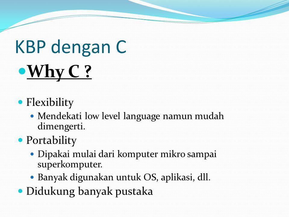 KBP dengan C Why C .Flexibility Mendekati low level language namun mudah dimengerti.