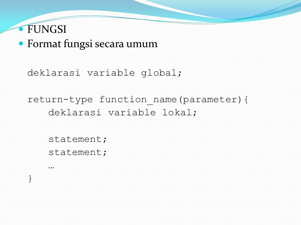 FUNGSI Format fungsi secara umum deklarasi variable global; return-type function_name(parameter){ deklarasi variable lokal; statement; … }