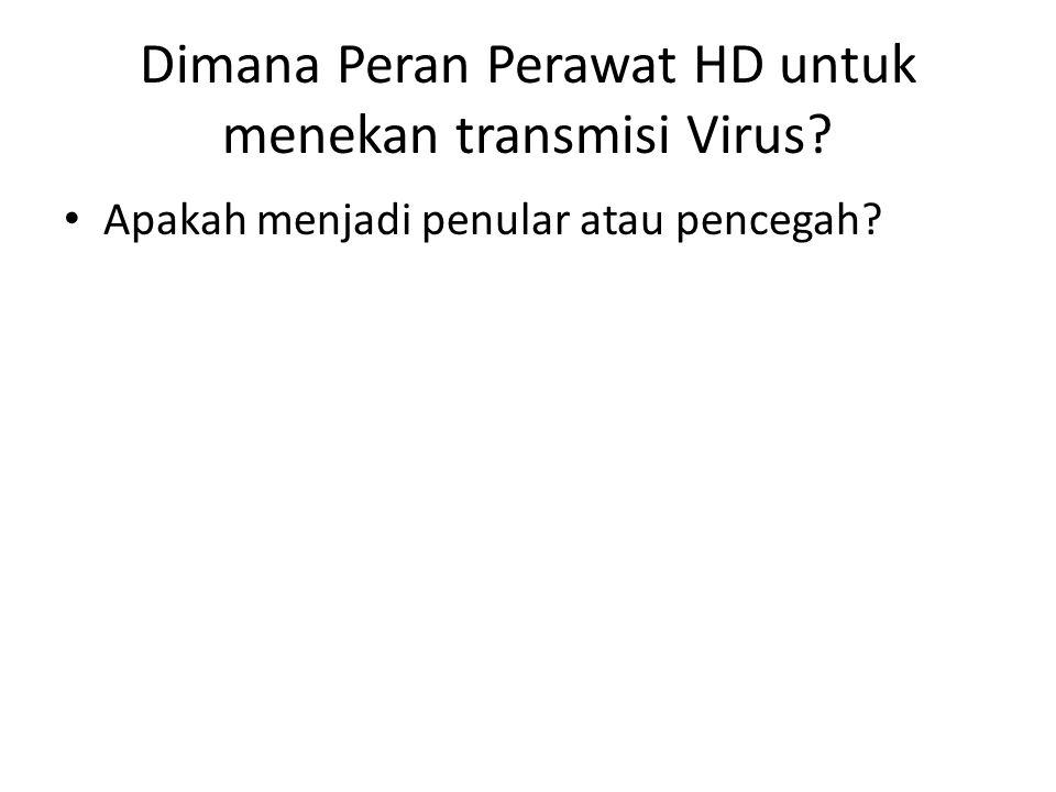 Dimana Peran Perawat HD untuk menekan transmisi Virus? Apakah menjadi penular atau pencegah?